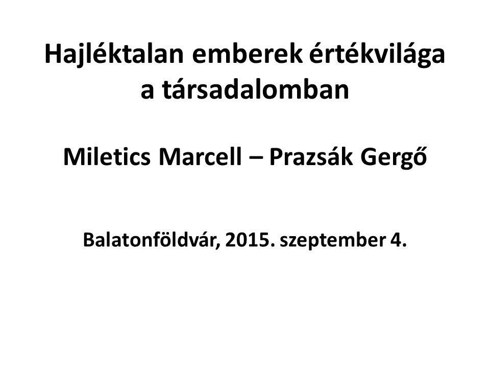 Hajléktalan emberek értékvilága a társadalomban Miletics Marcell – Prazsák Gergő Balatonföldvár, 2015. szeptember 4.