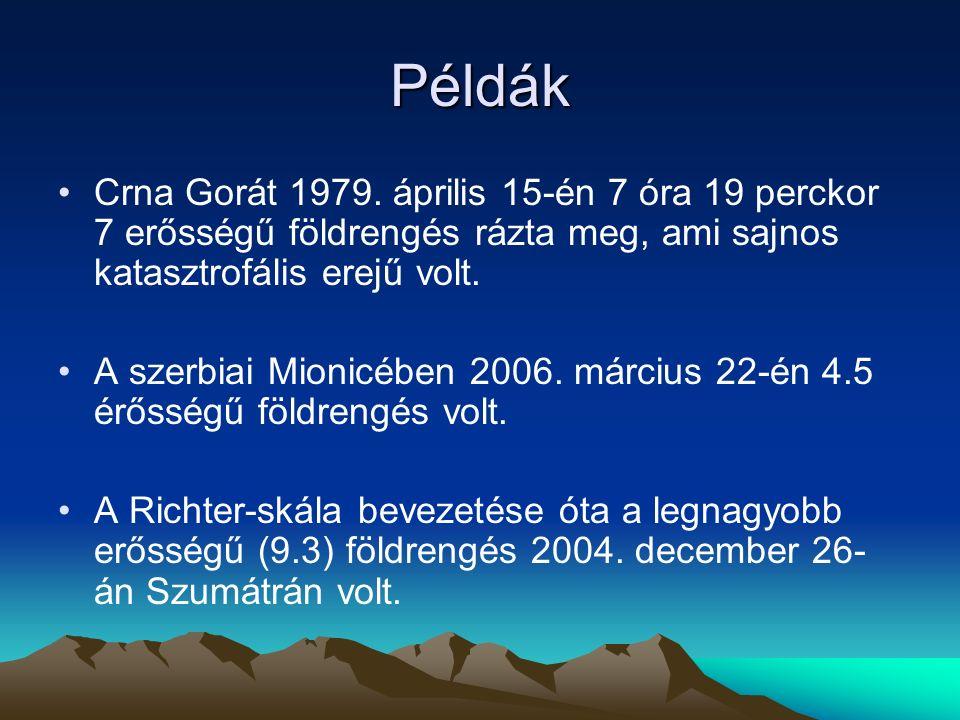Példák Crna Gorát 1979. április 15-én 7 óra 19 perckor 7 erősségű földrengés rázta meg, ami sajnos katasztrofális erejű volt. A szerbiai Mionicében 20