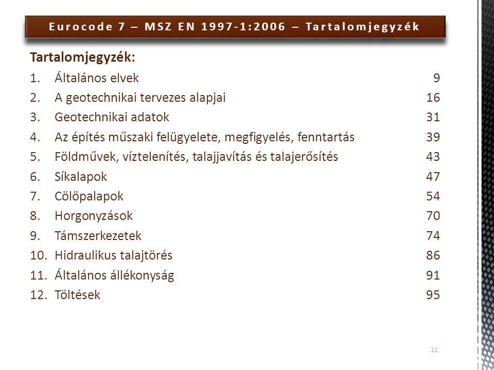 Eurocode 7 – MSZ EN 1997-1:2006 – Tartalomjegyzék Tartalomjegyzék: 1.Általános elvek9 2.A geotechnikai tervezes alapjai16 3.Geotechnikai adatok31 4.Az