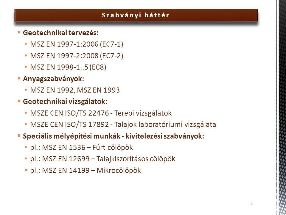  Geotechnikai tervezés: MSZ EN 1997-1:2006 (EC7-1) MSZ EN 1997-2:2008 (EC7-2) MSZ EN 1998-1..5 (EC8)  Anyagszabványok: MSZ EN 1992, MSZ EN 1993  Ge