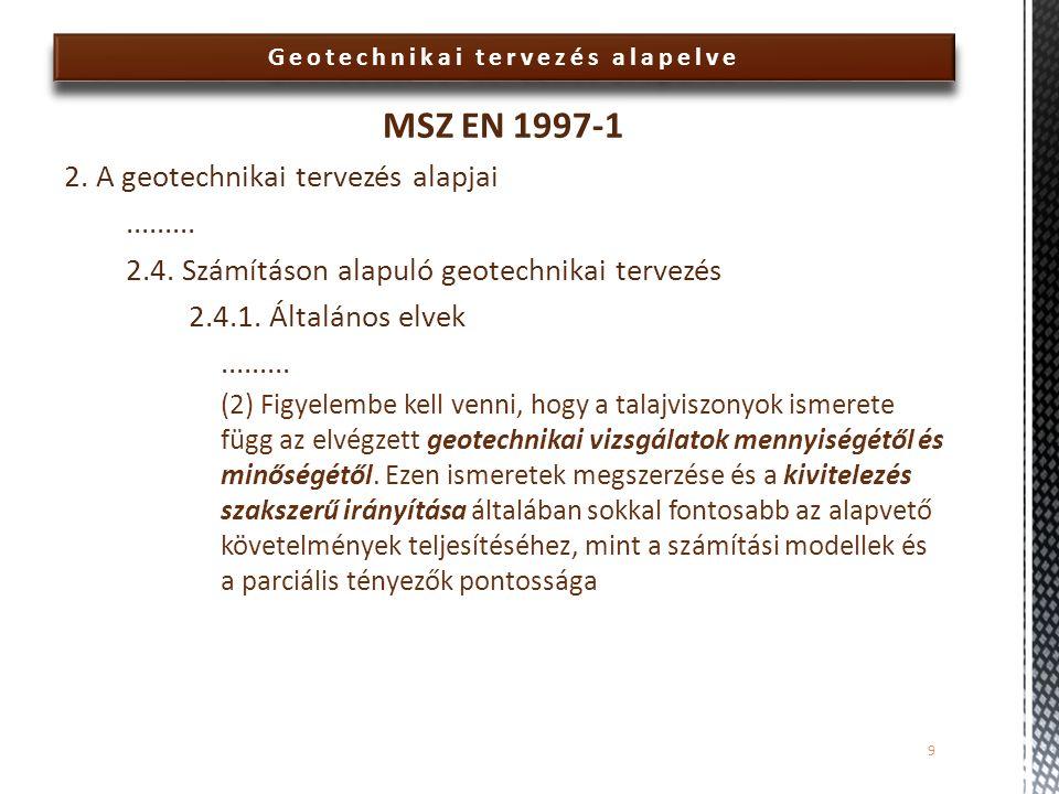 Geotechnikai tervezés alapelve MSZ EN 1997-1 2. A geotechnikai tervezés alapjai......... 2.4. Számításon alapuló geotechnikai tervezés 2.4.1. Általáno