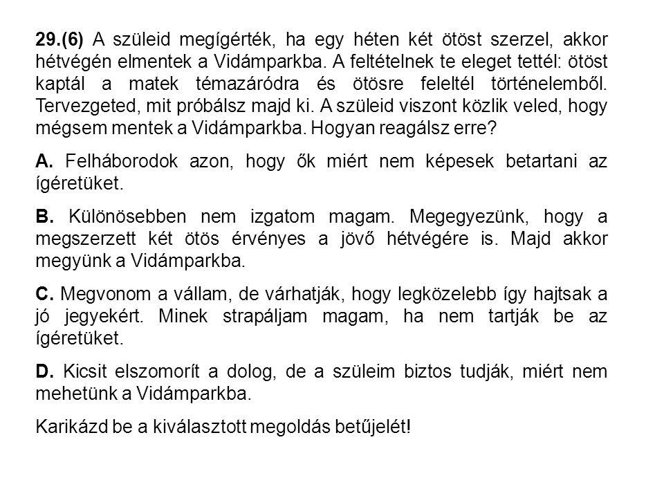 29.(6) A szüleid megígérték, ha egy héten két ötöst szerzel, akkor hétvégén elmentek a Vidámparkba.