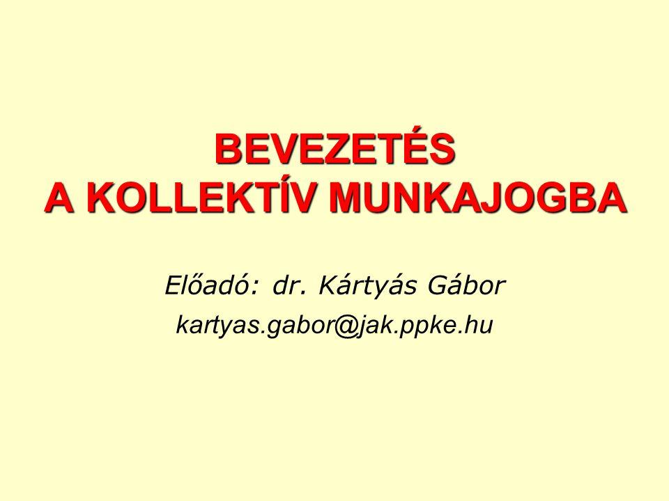 BEVEZETÉS A KOLLEKTÍV MUNKAJOGBA Előadó: dr. Kártyás Gábor kartyas.gabor@jak.ppke.hu
