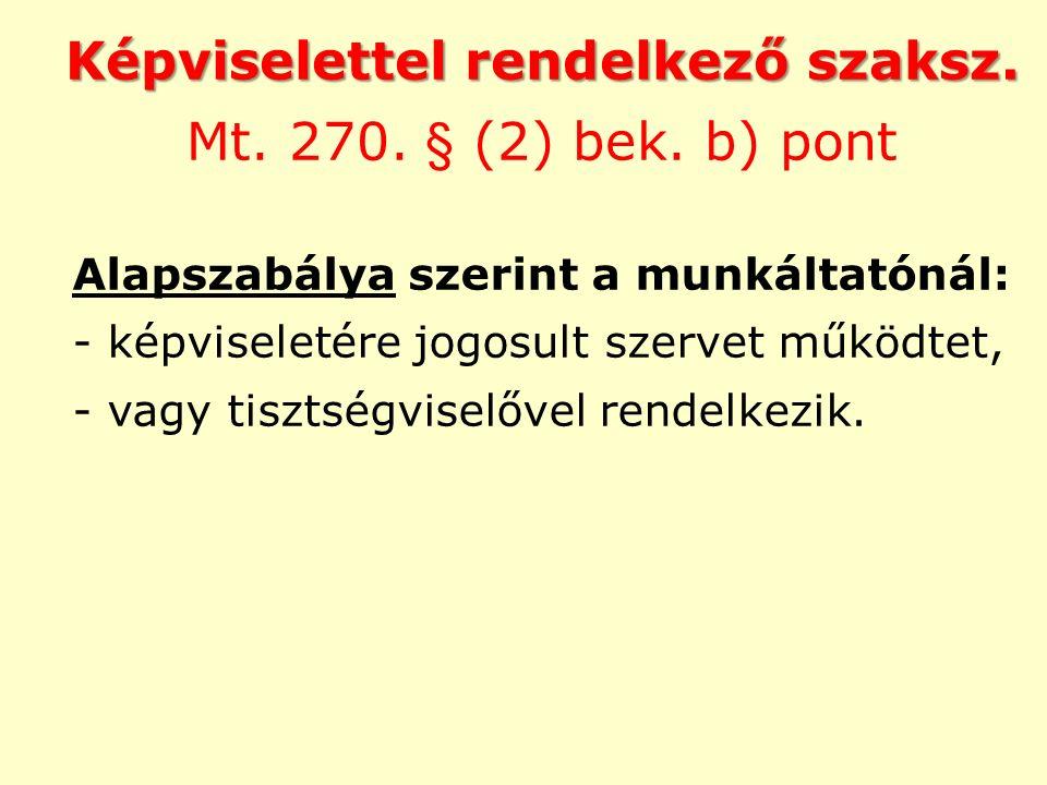 Képviselettel rendelkező szaksz. Mt. 270. § (2) bek. b) pont Alapszabálya szerint a munkáltatónál: - képviseletére jogosult szervet működtet, - vagy t