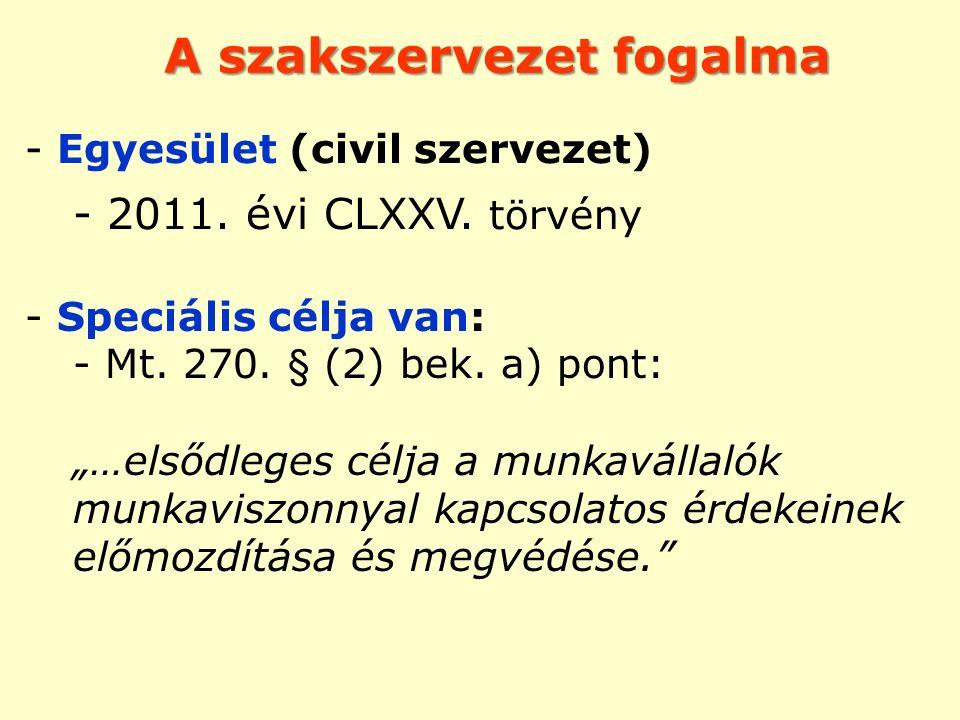 """A szakszervezet fogalma - Egyesület (civil szervezet) - 2011. évi CLXXV. törvény - Speciális célja van: - Mt. 270. § (2) bek. a) pont: """"…elsődleges cé"""