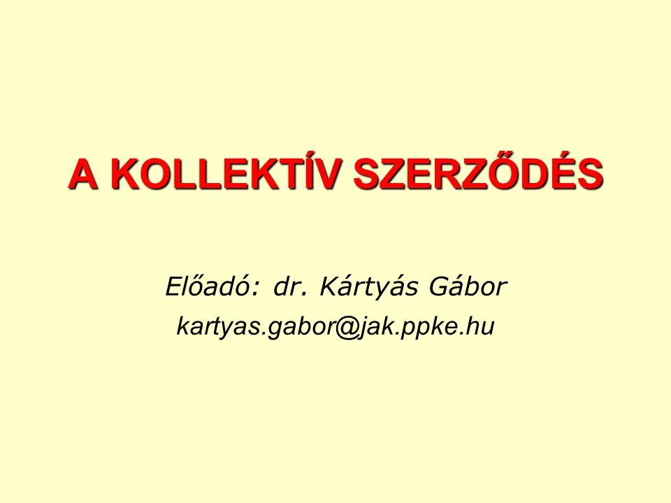 A KOLLEKTÍV SZERZŐDÉS Előadó: dr. Kártyás Gábor kartyas.gabor@jak.ppke.hu