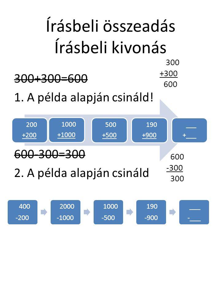 Írásbeli összeadás Írásbeli kivonás 300+300=600 1.