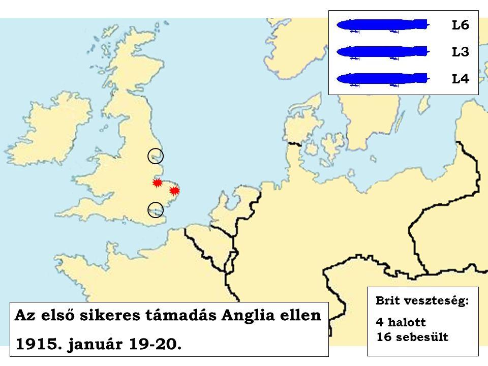 Az első sikeres támadás Anglia ellen 1915. január 19-20. L6 L3 L4 Brit veszteség: 4 halott 16 sebesült