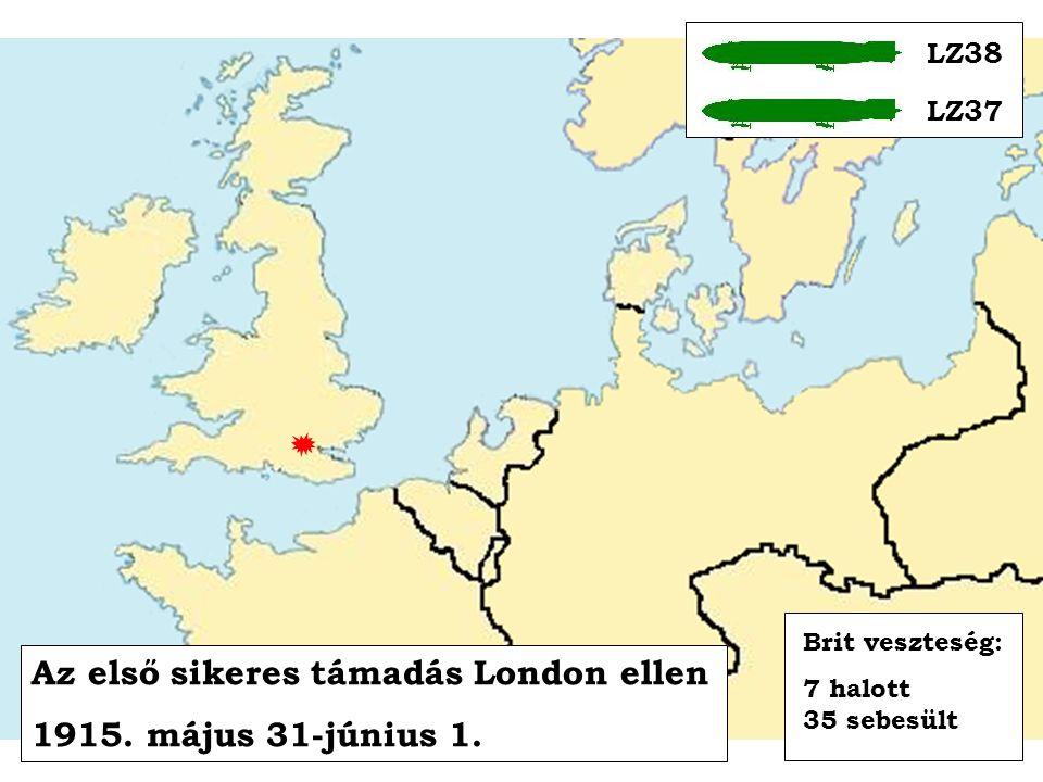 Az első sikeres támadás London ellen 1915. május 31-június 1. LZ38 LZ37 Brit veszteség: 7 halott 35 sebesült