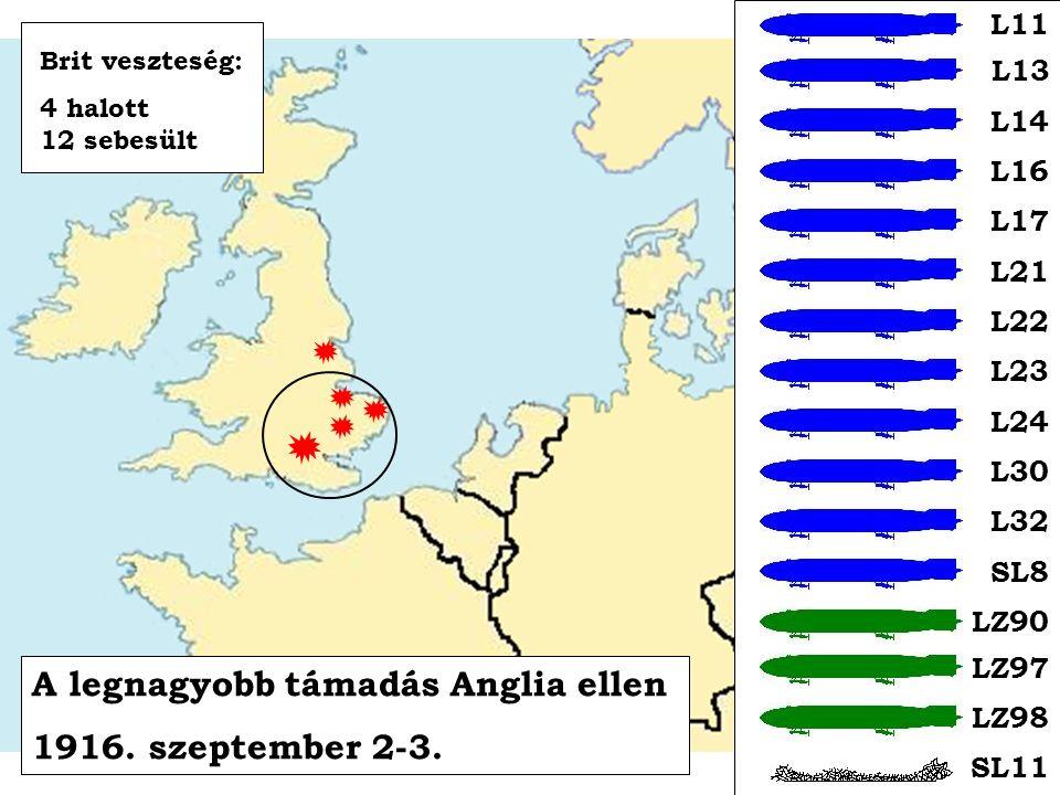 A legnagyobb támadás Anglia ellen 1916. szeptember 2-3. L11 L13 L14 L16 L17 L21 L22 L23 L24 L30 L32 SL8 LZ90 LZ97 LZ98 SL11 Brit veszteség: 4 halott 1