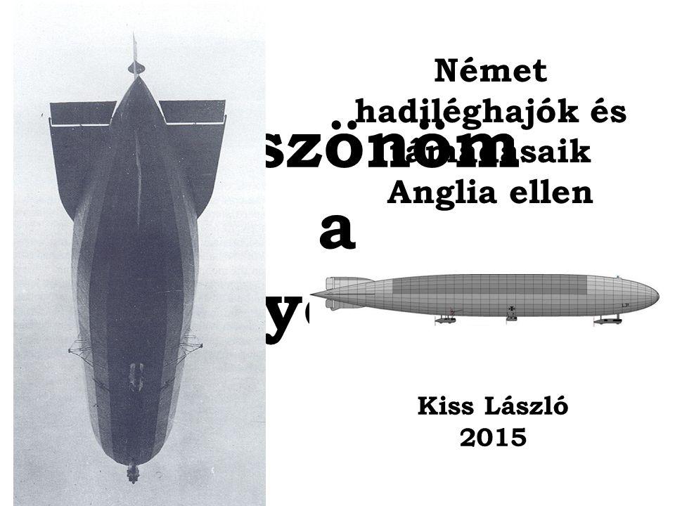 Köszönöm a figyelmet Német hadiléghajók és támadásaik Anglia ellen Kiss László 2015