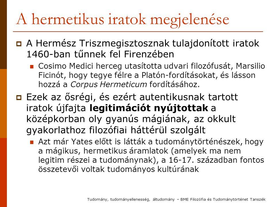 A hermetikus iratok megjelenése  A Hermész Triszmegisztosznak tulajdonított iratok 1460-ban tűnnek fel Firenzében Cosimo Medici herceg utasította udvari filozófusát, Marsilio Ficinót, hogy tegye félre a Platón-fordításokat, és lásson hozzá a Corpus Hermeticum fordításához.