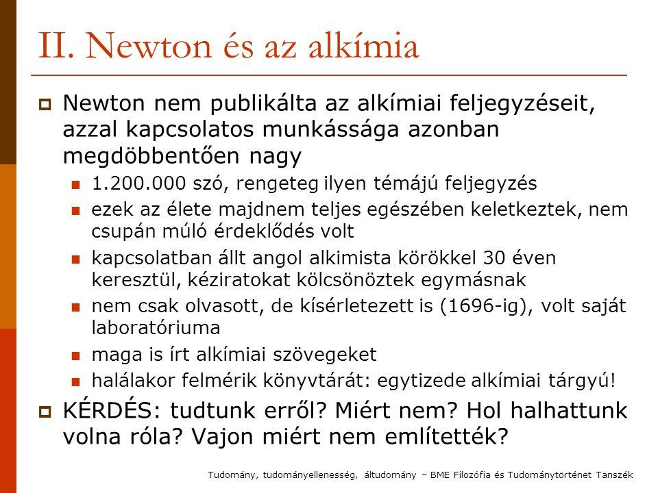 II. Newton és az alkímia  Newton nem publikálta az alkímiai feljegyzéseit, azzal kapcsolatos munkássága azonban megdöbbentően nagy 1.200.000 szó, ren