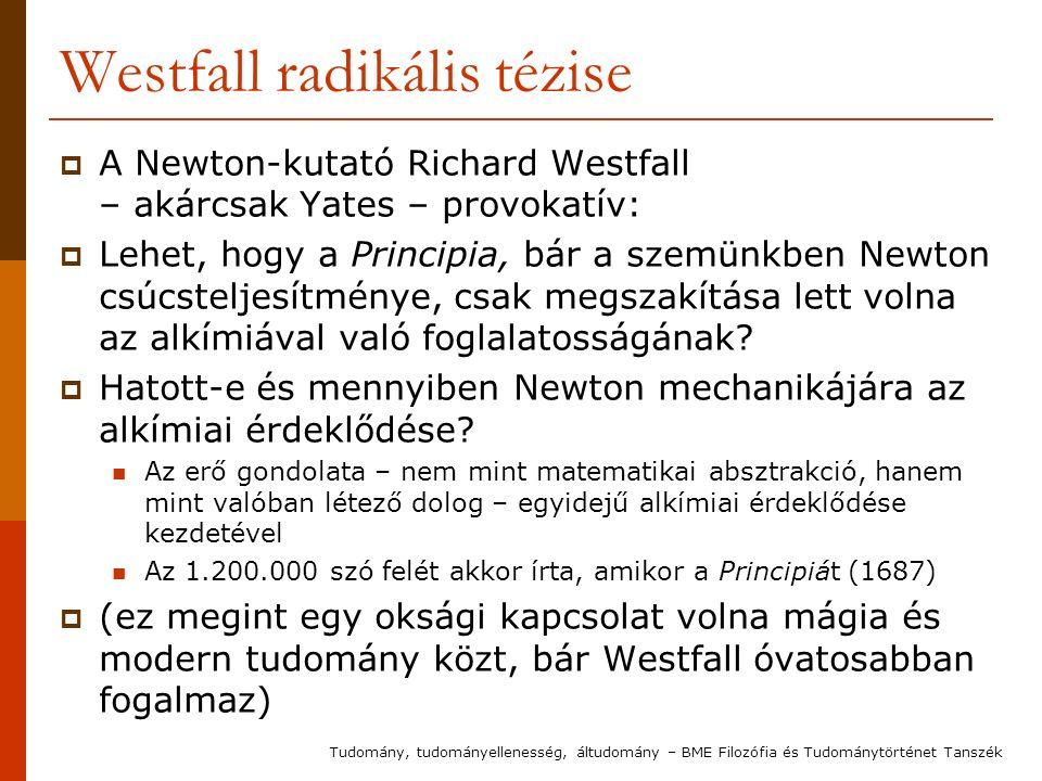 Westfall radikális tézise  A Newton-kutató Richard Westfall – akárcsak Yates – provokatív:  Lehet, hogy a Principia, bár a szemünkben Newton csúcsteljesítménye, csak megszakítása lett volna az alkímiával való foglalatosságának.