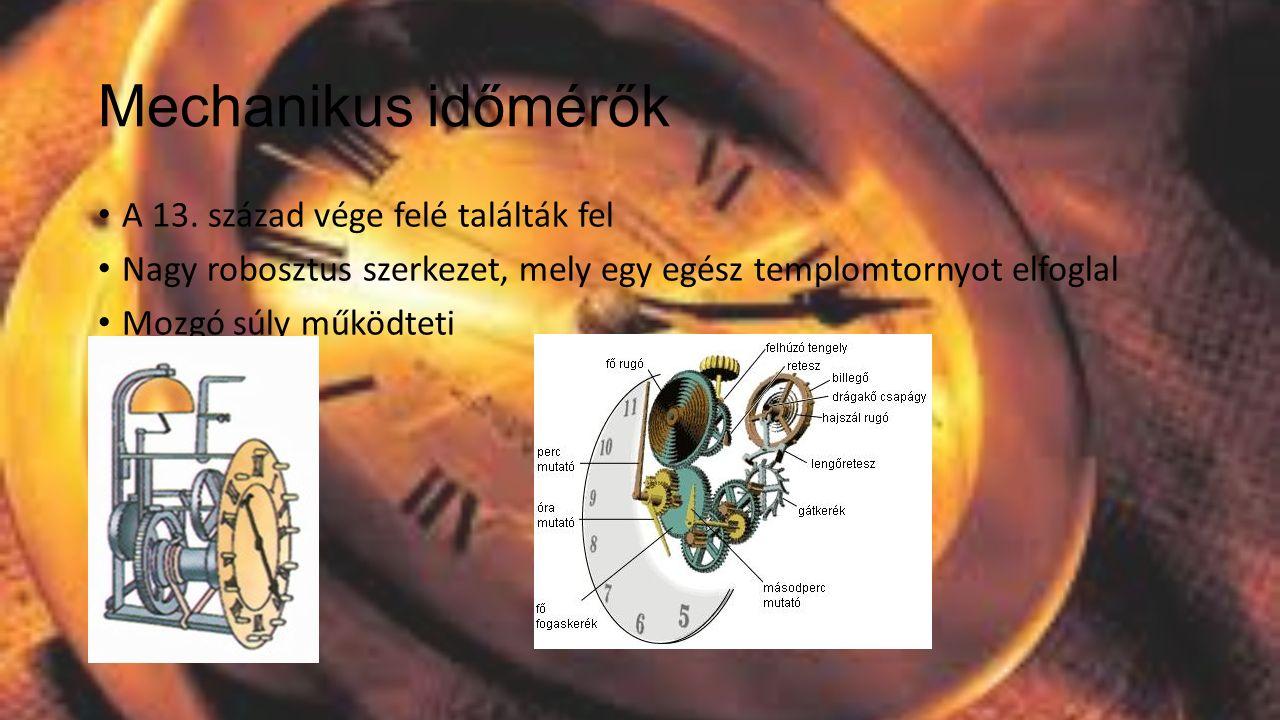 A jó minőségű, precíz mechanikus órákkal napi egy másodperces pontosság érhető el.