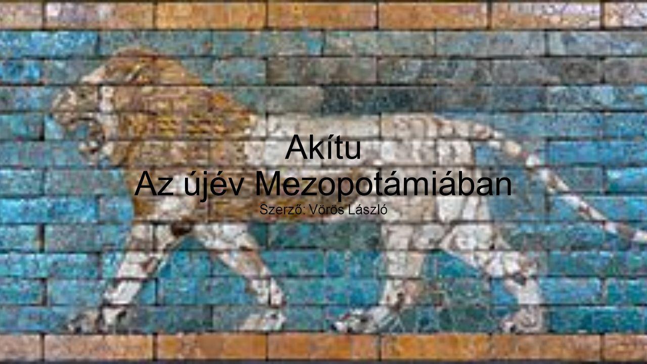 Akítu Az újév Mezopotámiában Szerző: Vörös László