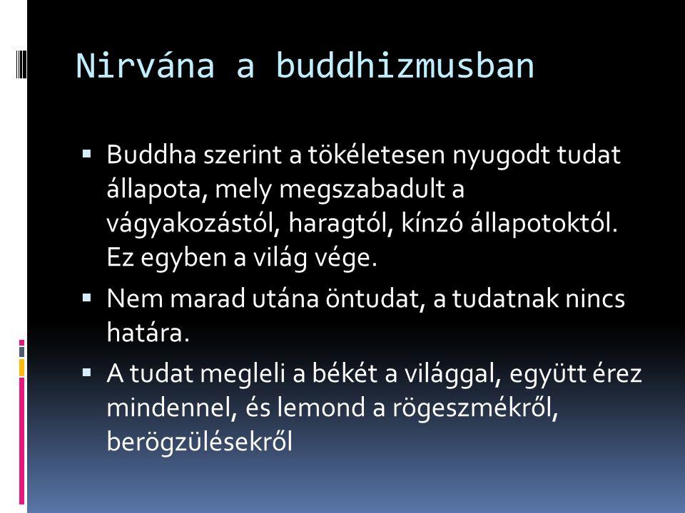Nirvána a buddhizmusban  Buddha szerint a tökéletesen nyugodt tudat állapota, mely megszabadult a vágyakozástól, haragtól, kínzó állapotoktól.