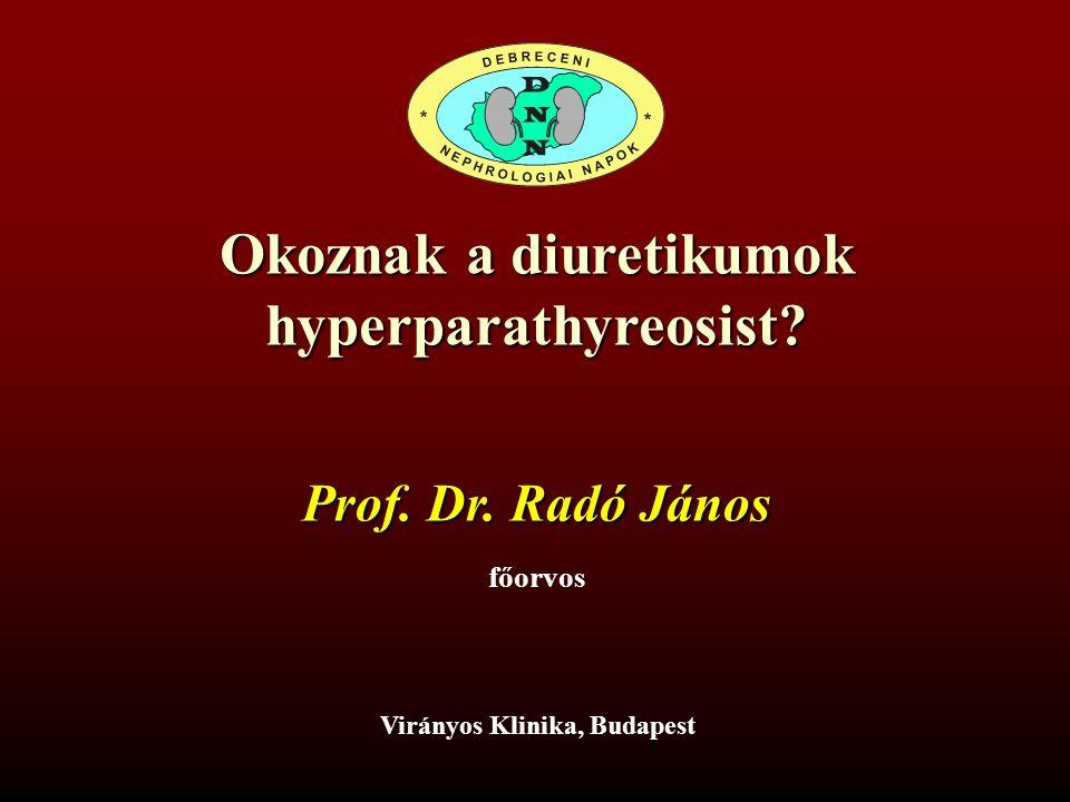 Okoznak a diuretikumok hyperparathyreosist? Virányos Klinika, Budapest Prof. Dr. Radó János főorvos