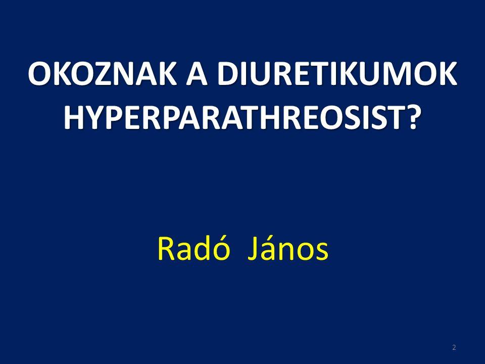 OKOZNAK A DIURETIKUMOK HYPERPARATHREOSIST? OKOZNAK A DIURETIKUMOK HYPERPARATHREOSIST? Radó János 2