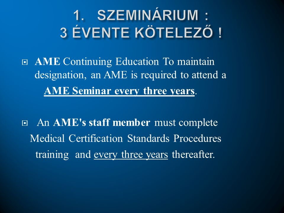  AME Continuing Education To maintain designation, an AME is required to attend a AME Seminar every three years.