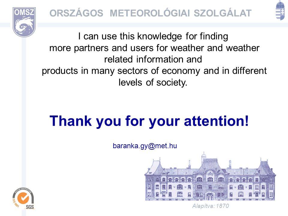 Alapítva: 1870 ORSZÁGOS METEOROLÓGIAI SZOLGÁLAT Thank you for your attention.