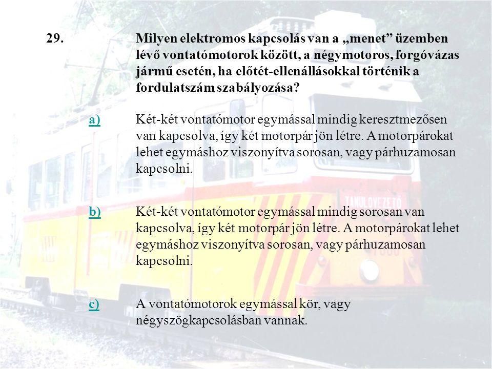 """29.Milyen elektromos kapcsolás van a """"menet üzemben lévő vontatómotorok között, a négymotoros, forgóvázas jármű esetén, ha előtét-ellenállásokkal történik a fordulatszám szabályozása."""