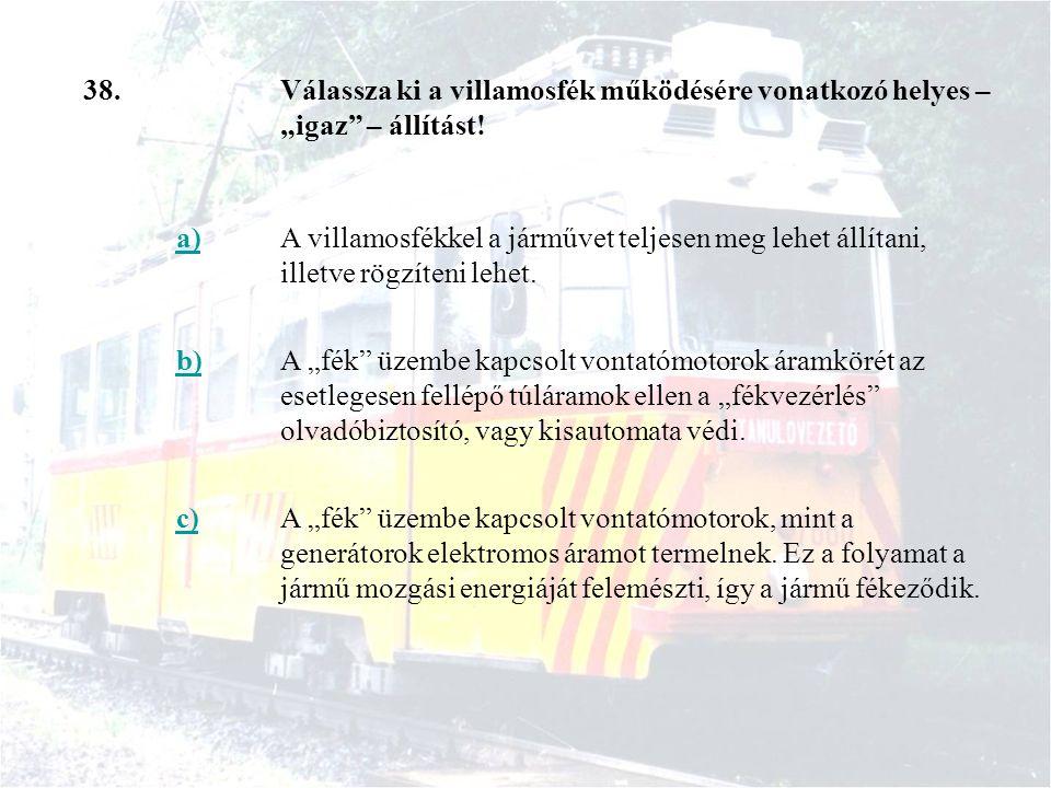 """38.Válassza ki a villamosfék működésére vonatkozó helyes – """"igaz – állítást."""