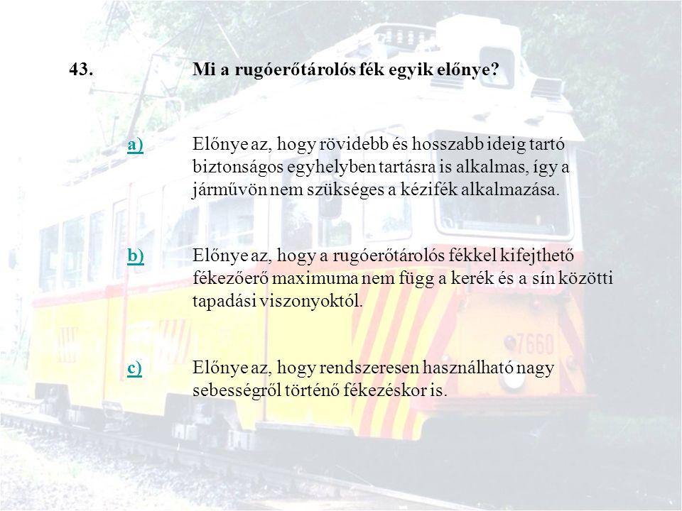 43.Mi a rugóerőtárolós fék egyik előnye? a)Előnye az, hogy rövidebb és hosszabb ideig tartó biztonságos egyhelyben tartásra is alkalmas, így a járművö