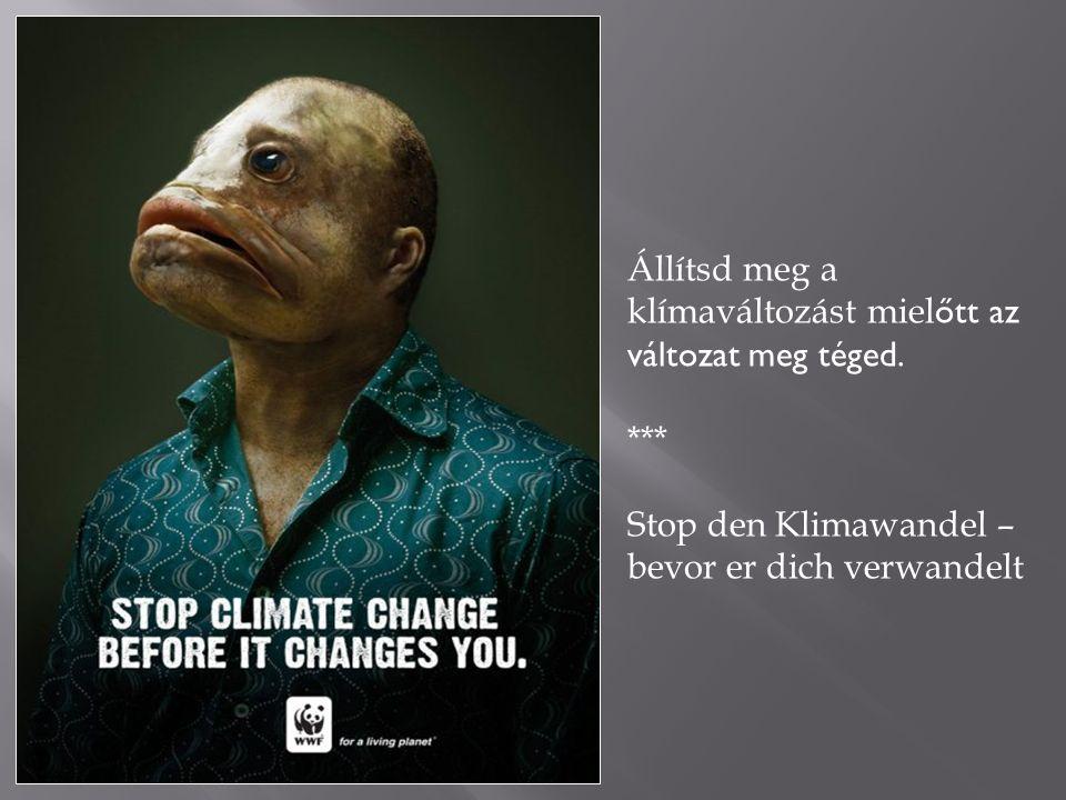 Állítsd meg a klímaváltozást miel őtt az változat meg téged. *** Stop den Klimawandel – bevor er dich verwandelt