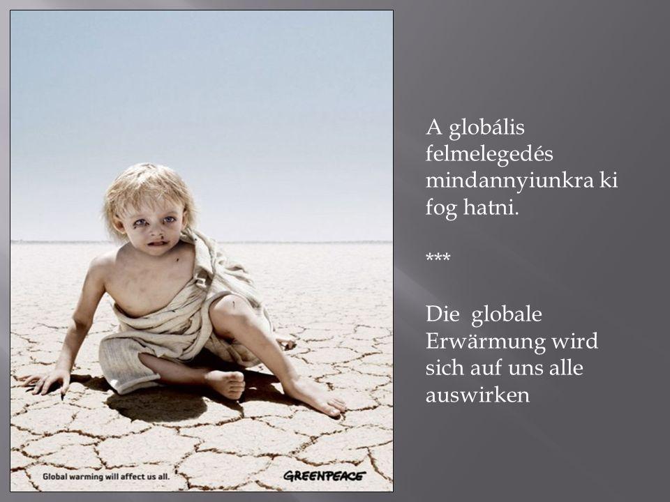 A globális felmelegedés mindannyiunkra ki fog hatni. *** Die globale Erwärmung wird sich auf uns alle auswirken