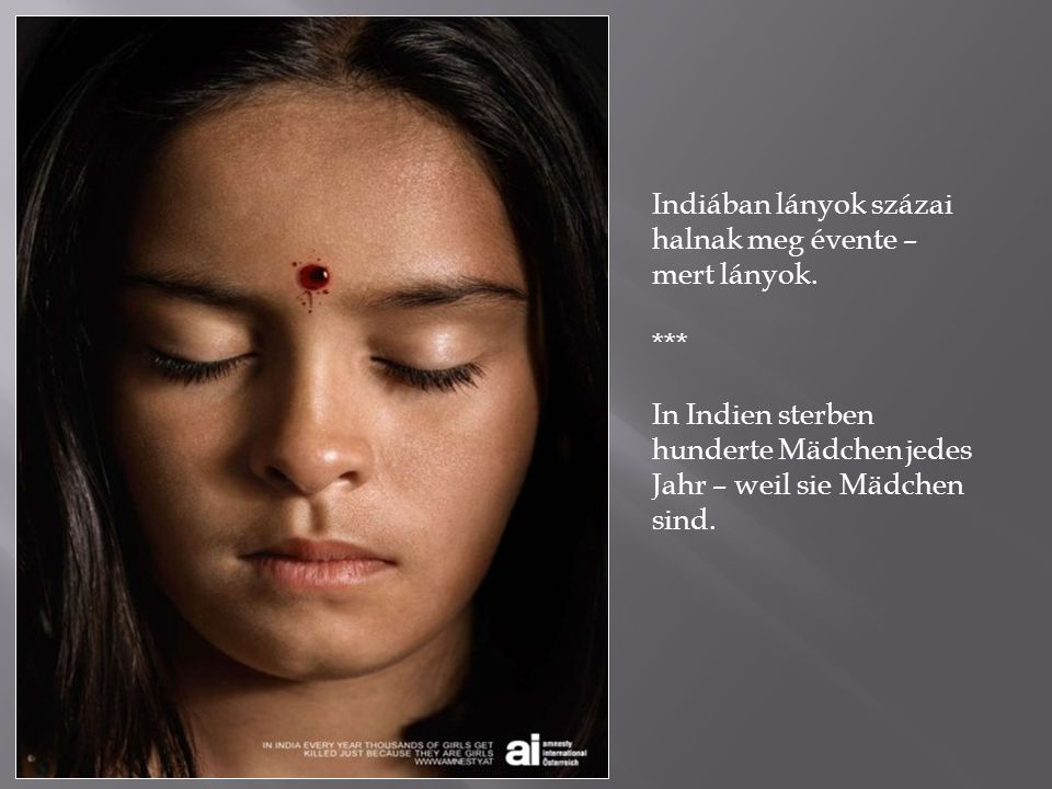 Indiában lányok százai halnak meg évente – mert lányok. *** In Indien sterben hunderte Mädchen jedes Jahr – weil sie Mädchen sind.