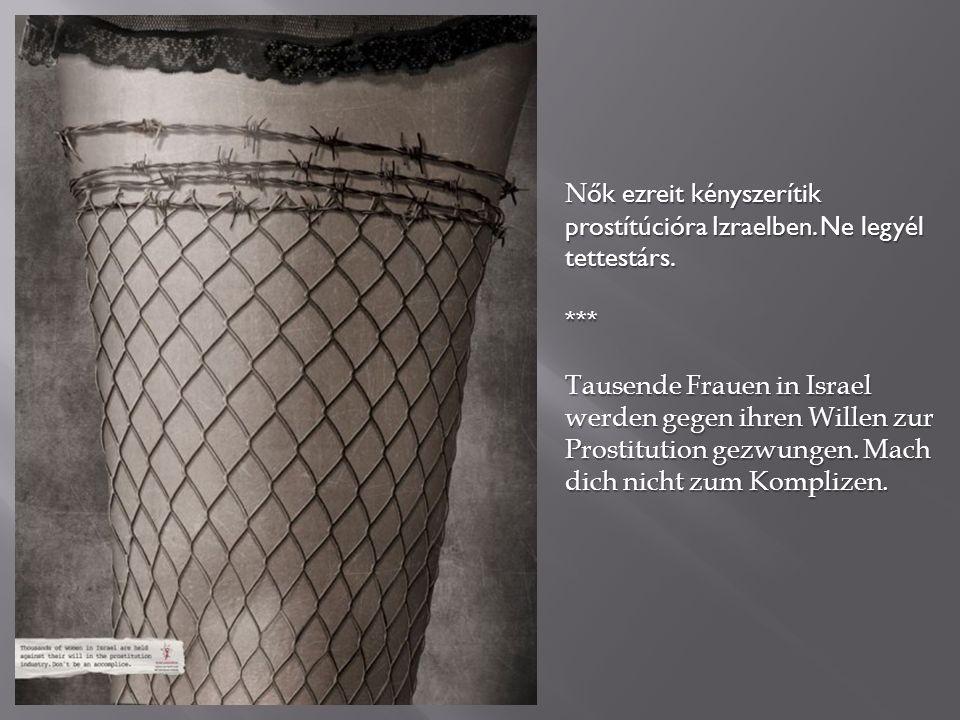 N ők ezreit kényszerítik prostítúcióra Izraelben. Ne legyél tettestárs. *** Tausende Frauen in Israel werden gegen ihren Willen zur Prostitution gezwu