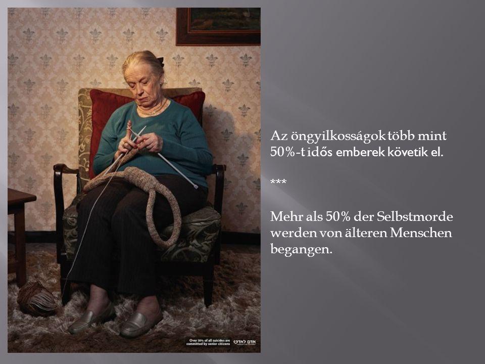 Az öngyilkosságok több mint 50%-t id ős emberek követik el. *** Mehr als 50% der Selbstmorde werden von älteren Menschen begangen.
