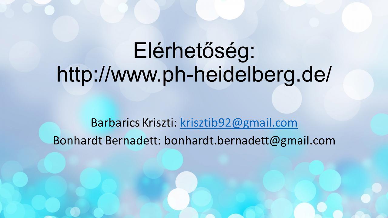 Elérhetőség: http://www.ph-heidelberg.de/ Barbarics Kriszti: krisztib92@gmail.comkrisztib92@gmail.com Bonhardt Bernadett: bonhardt.bernadett@gmail.com
