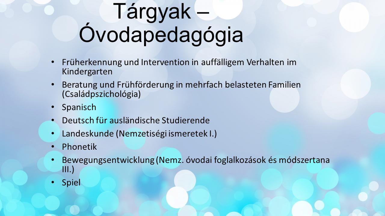 Tárgyak – Óvodapedagógia Früherkennung und Intervention in auffälligem Verhalten im Kindergarten Beratung und Frühförderung in mehrfach belasteten Fam