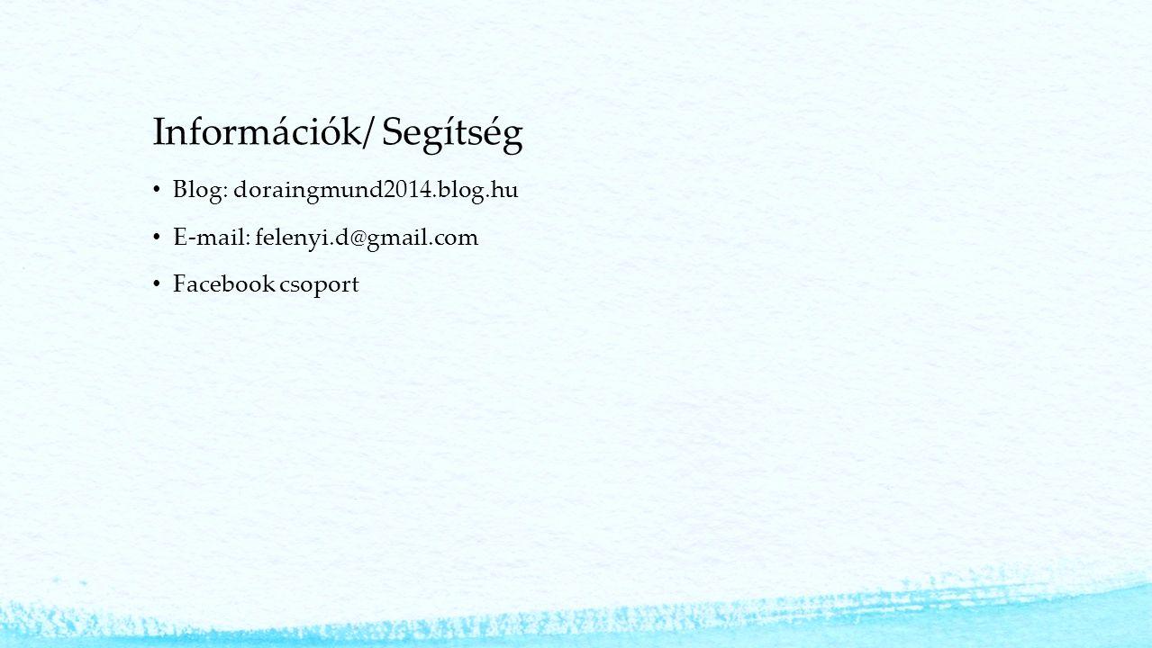 Információk/ Segítség Blog: doraingmund2014.blog.hu E-mail: felenyi.d@gmail.com Facebook csoport