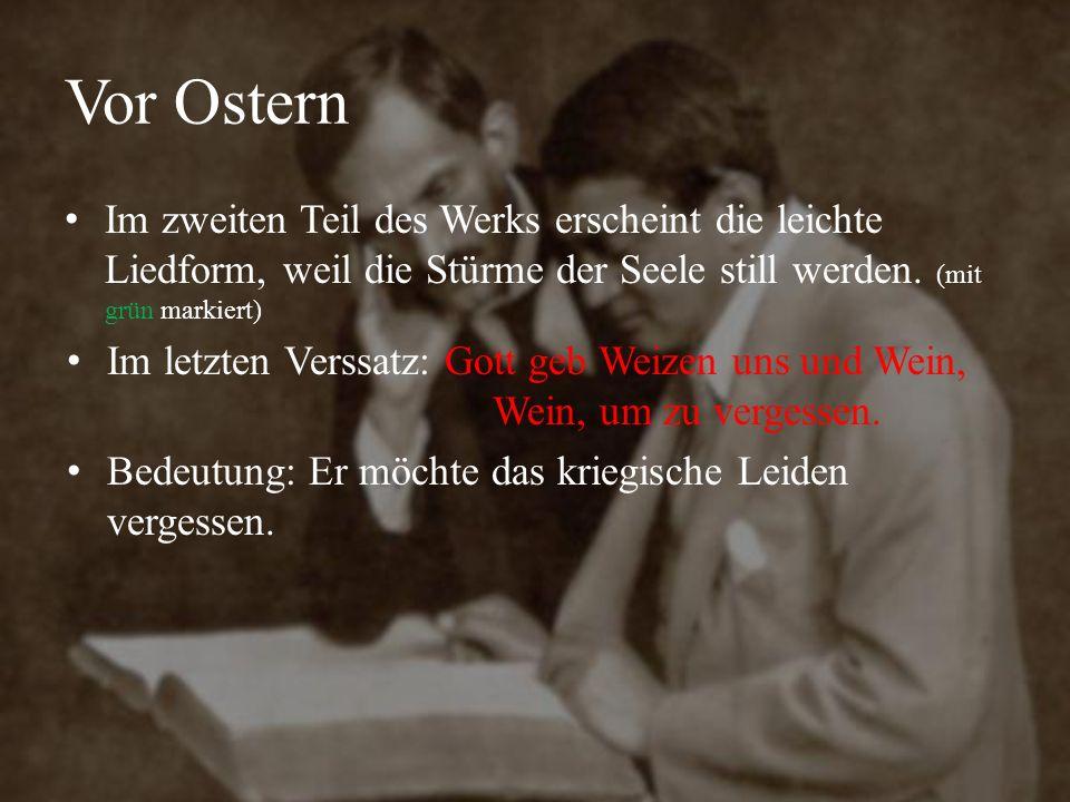 Vor Ostern Im zweiten Teil des Werks erscheint die leichte Liedform, weil die Stürme der Seele still werden. (mit grün markiert) Im letzten Verssatz: