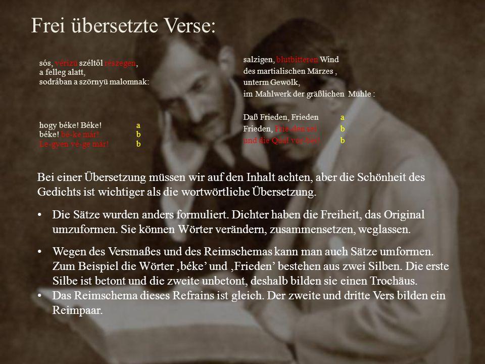 Frei übersetzte Verse: sós, vérizü széltől részegen, a felleg alatt, sodrában a szörnyü malomnak: hogy béke! Béke!a béke! bé-ke már!b Le-gyen vé-ge má