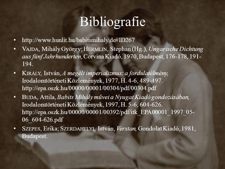 Bibliografie http://www.hunlit.hu/babitsmihaly,de#ID267 V AJDA, Mihály György; H ERMLIN, Stephan (Hg.), Ungarische Dichtung aus fünf Jahrhunderten, Corvina Kiadó, 1970, Budapest, 176-178, 191- 194.