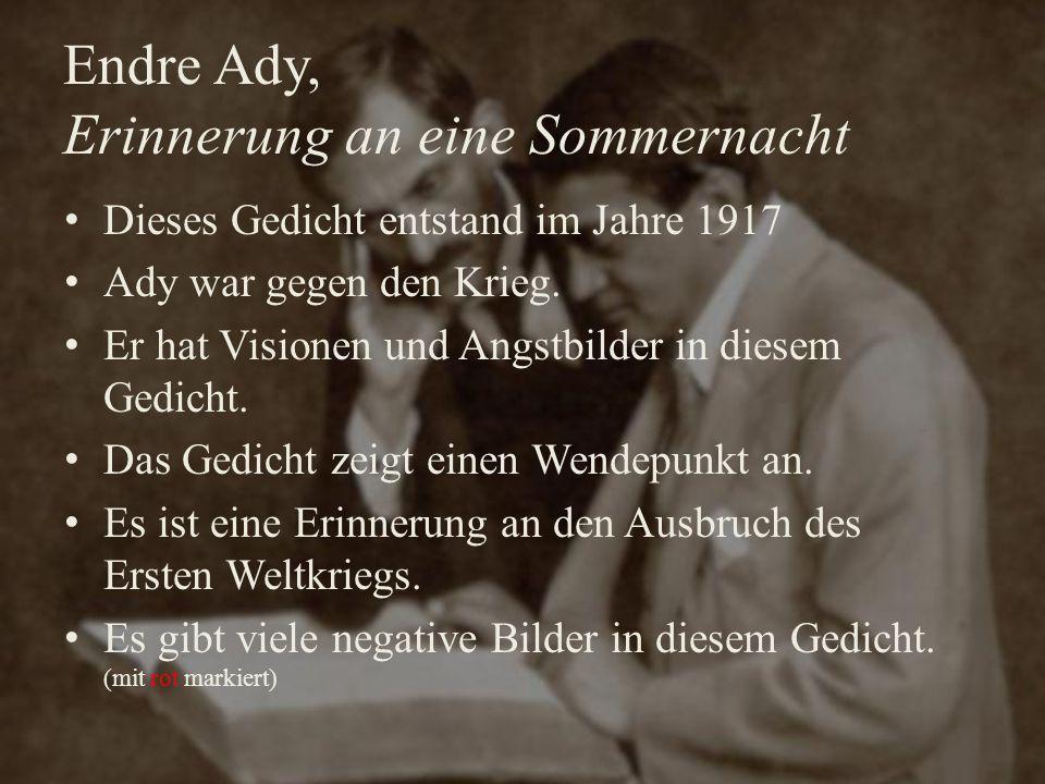 Endre Ady, Erinnerung an eine Sommernacht Dieses Gedicht entstand im Jahre 1917 Ady war gegen den Krieg. Er hat Visionen und Angstbilder in diesem Ged