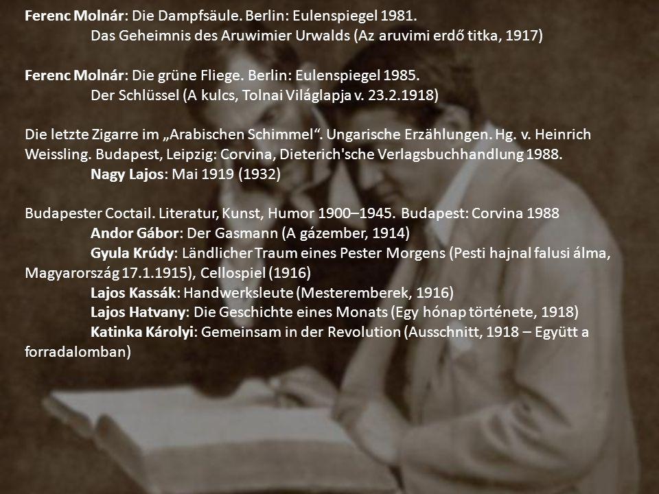 Ferenc Molnár: Die Dampfsäule. Berlin: Eulenspiegel 1981. Das Geheimnis des Aruwimier Urwalds (Az aruvimi erdő titka, 1917) Ferenc Molnár: Die grüne F