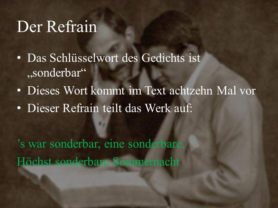 """Der Refrain Das Schlüsselwort des Gedichts ist """"sonderbar"""" Dieses Wort kommt im Text achtzehn Mal vor Dieser Refrain teilt das Werk auf: 's war sonder"""