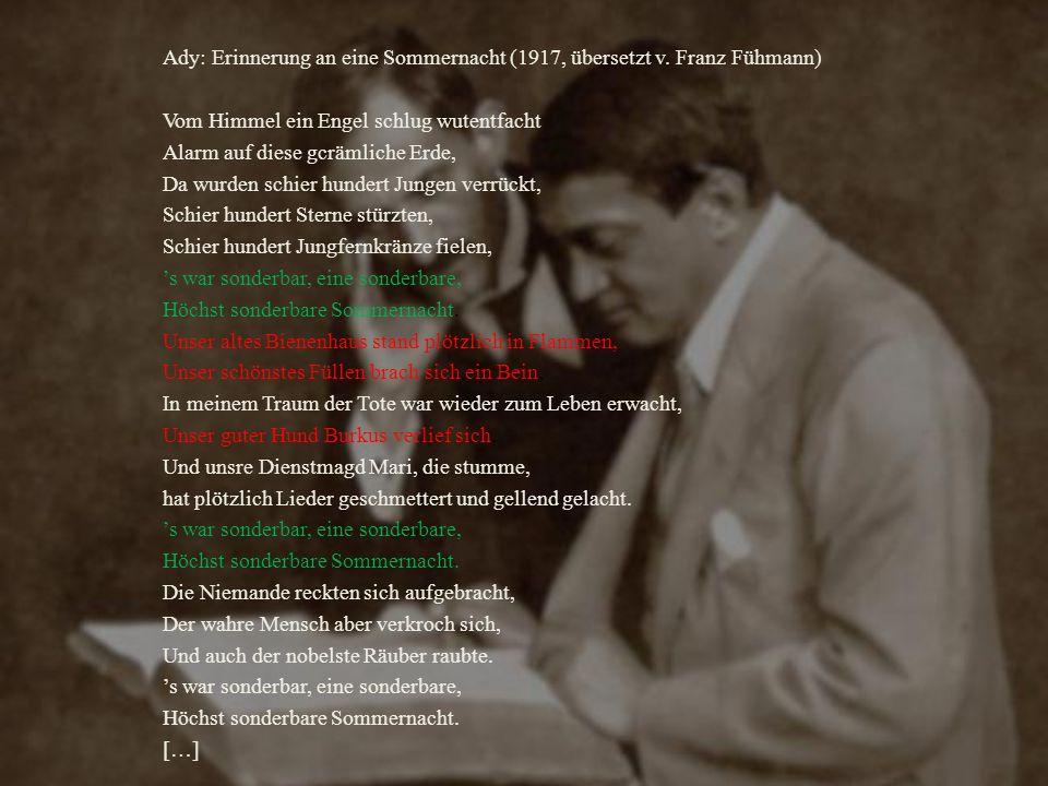 Ady: Erinnerung an eine Sommernacht (1917, übersetzt v. Franz Fühmann) Vom Himmel ein Engel schlug wutentfacht Alarm auf diese gcrämliche Erde, Da wur