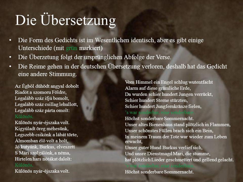 Die Übersetzung Die Form des Gedichts ist im Wesentlichen identisch, aber es gibt einige Unterschiede (mit grün markiert) Die Überzetung folgt der ursprünglichen Abfolge der Verse.