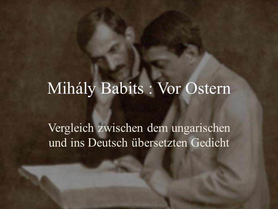 Mihály Babits : Vor Ostern Vergleich zwischen dem ungarischen und ins Deutsch übersetzten Gedicht