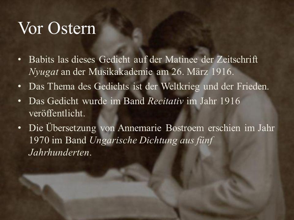 Vor Ostern Babits las dieses Gedicht auf der Matinee der Zeitschrift Nyugat an der Musikakademie am 26. März 1916. Das Thema des Gedichts ist der Welt