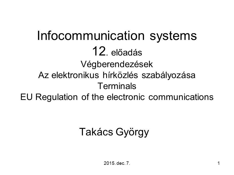 2015. dec. 7.1 Infocommunication systems 12. előadás Végberendezések Az elektronikus hírközlés szabályozása Terminals EU Regulation of the electronic