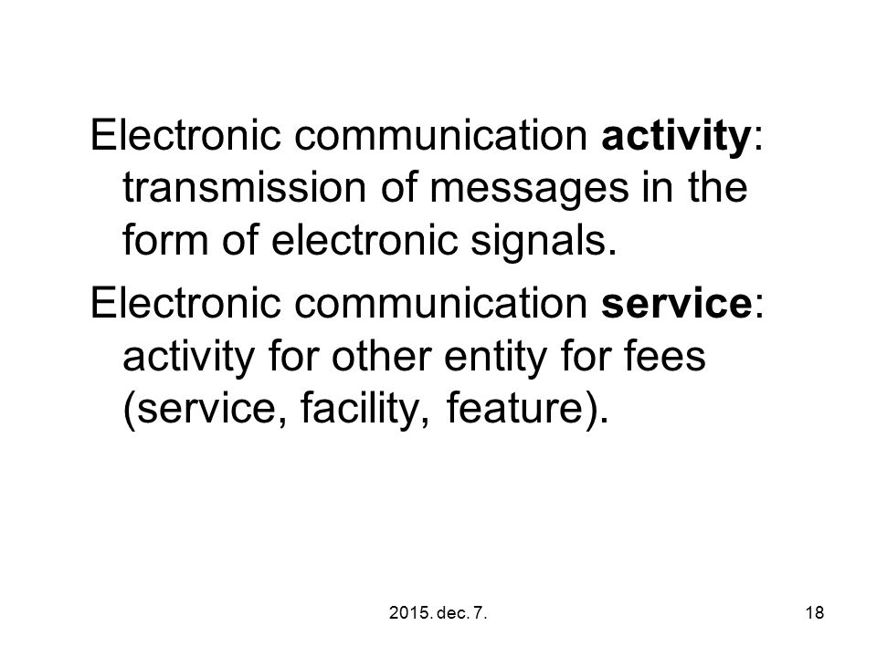 2015. dec. 7.18 Electronic communication activity: transmission of messages in the form of electronic signals. Electronic communication service: activ
