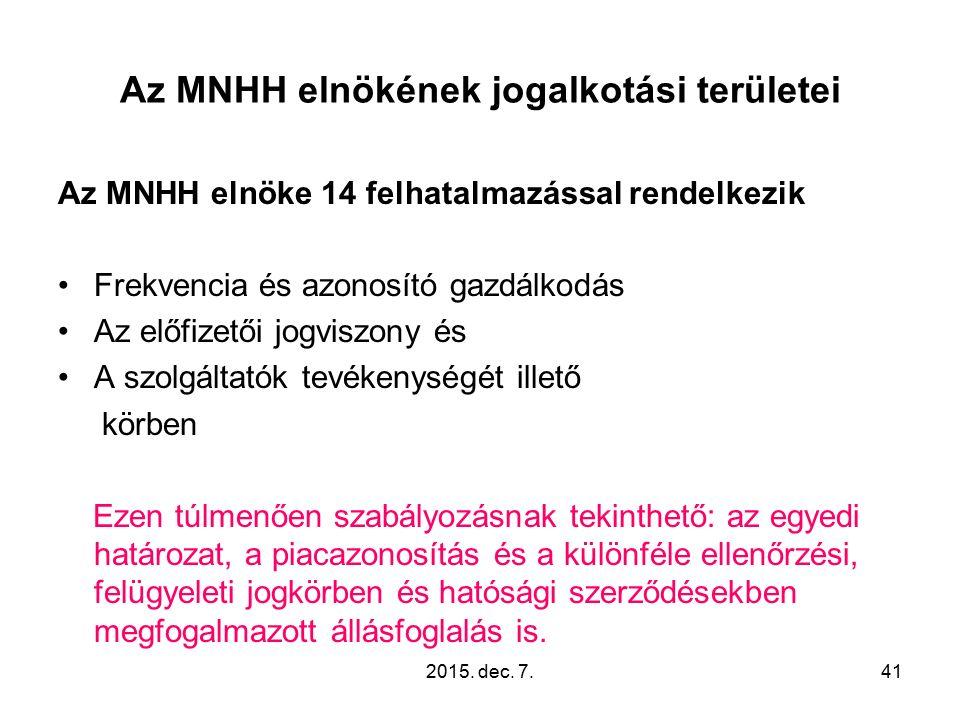 Az MNHH elnökének jogalkotási területei Az MNHH elnöke 14 felhatalmazással rendelkezik Frekvencia és azonosító gazdálkodás Az előfizetői jogviszony és A szolgáltatók tevékenységét illető körben Ezen túlmenően szabályozásnak tekinthető: az egyedi határozat, a piacazonosítás és a különféle ellenőrzési, felügyeleti jogkörben és hatósági szerződésekben megfogalmazott állásfoglalás is.
