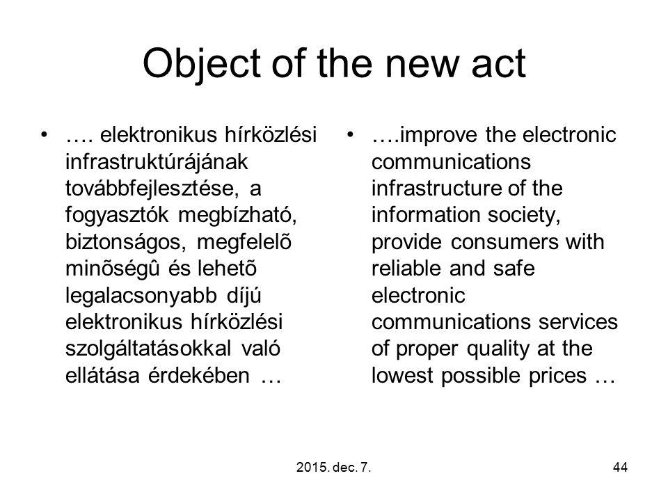 2015. dec. 7.44 Object of the new act …. elektronikus hírközlési infrastruktúrájának továbbfejlesztése, a fogyasztók megbízható, biztonságos, megfelel